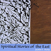 Spiritual Stories of the East by Justin