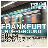 Frankfurt Underground Rules (Electronic Music Sampler Mixed By A.C.K.) by Various Artists