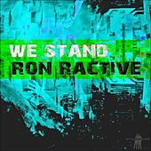 We Stand by Ron Ractive
