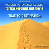 Time to Destination (Instrumental Pop & Lounge Music for Background and Movie) (Talkover-Version) by Electric Air Project