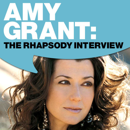 Amy Grant: The Rhapsody Interview by Amy Grant