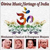 Divine Music Heritage of India: Hindustani Classical Carnatic & Evergreen Songs Bhajans by Various Artists