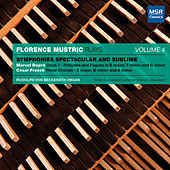 Dupre and Franck: Organ Symphonies Spectacular and Sublime, Mustric Plays, Vol. 4 by Florence Mustric