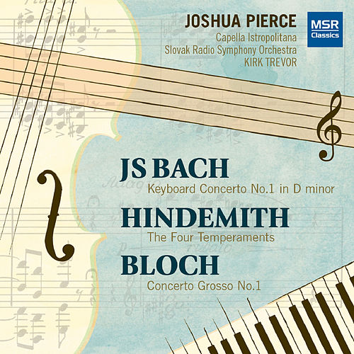 Bach, Bloch and Hindemith: Works for Piano and Orchestra by Joshua Pierce
