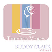 Timeless Voices: Buddy Clark, Vol. 1 by Various Artists