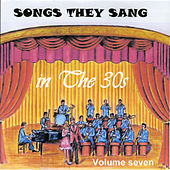 Songs They Sang in the 1930's, Vol. 7 by Various Artists