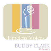 Timeless Voices: Buddy Clark, Vol. 2 by Buddy Clark (Jazz)
