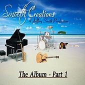 Smooth Creations the Album, Pt. 1 by Jeffery Smith