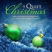A Quiet Christmas: Beautiful Sax Instrumentals For A Peaceful Holiday Season by Instrumental Inspirations
