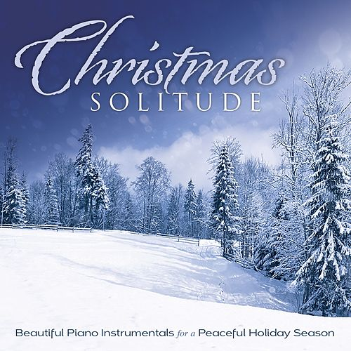 Christmas Solitude: Beautiful Piano Instrumentals For A Peaceful Holiday Season by Instrumental Inspirations