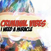 I Need a Miracle (Club Mix) by Criminal Vibes