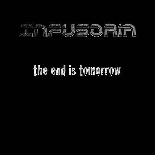 The End Is Tomorrow by Infusoria