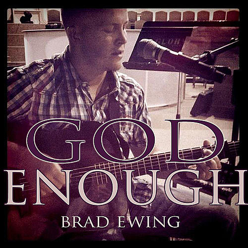 God Enough by Brad Ewing