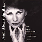 Bach - Mendelssohn - Chopin by Jean Alexis Smith