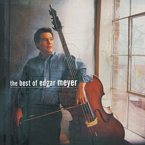 The Best of Edgar Meyer by Various Artists