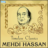 Timeless Classics - Mehdi Hassan by Mehdi Hassan