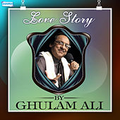 Love Story by Ghulam Ali by Ghulam Ali