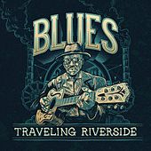Blues: Traveling Riverside by Various Artists