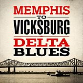 Memphis to Vicksburg - Delta Blues by Various Artists