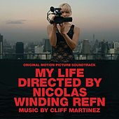 My Life Directed By Nicolas Winding Refn (Original Motion Picture Soundtrack) by Cliff Martinez