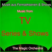 Musik aus Fernsehserien & Shows (Music from TV Series & Shows) by The Magic Orchestra
