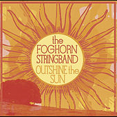 Outshine the Sun by Foghorn Stringband