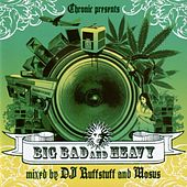 Chronic Presents: Big Bad & Heavy - Mixed by DJ Ruffstuff & Mosus by Various Artists