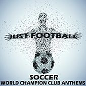 Just Football, Soccer World Champion Club Anthems (Under the Dome of Copacabana) by Various Artists