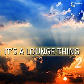 It's a Lounge Thing, Vol. 2 by Various Artists