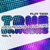 True Progressive & House Bangers, Vol. 4 by Various Artists