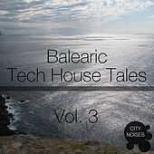 Balearic Tech House Tales, Vol. 3 by Various Artists