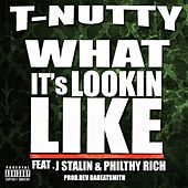 What It's Lookin Like (feat. J Stalin & Philthy Rich) - Single by T-Nutty