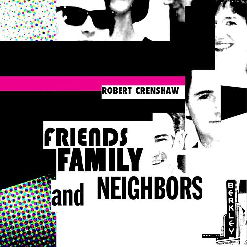 Friends, Family, and Neighbors by Robert Crenshaw