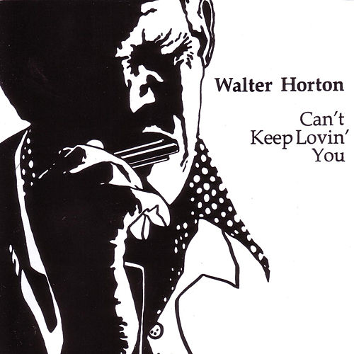Can't Keep Lovin' You by Big Walter