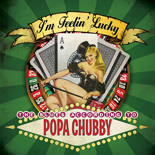 I'm Feelin' Lucky - The Blues According to Popa Chubby by Popa Chubby