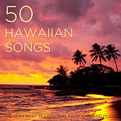 50 Hawaiian Songs: The Very Best Traditional Pacific Island Music with Ukulele & Steel Guitar for Your Luau, Beach or Summer Party by Various Artists