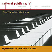 NPR Milestones of the Millennium: The Triumph of the Piano - From Bach to Bartok by Various Artists