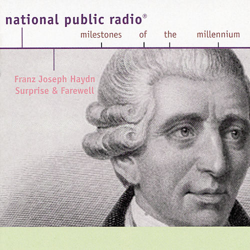 Joseph Haydn: NPR Milestones of the Millenium- Surprise and Farewell by Various Artists