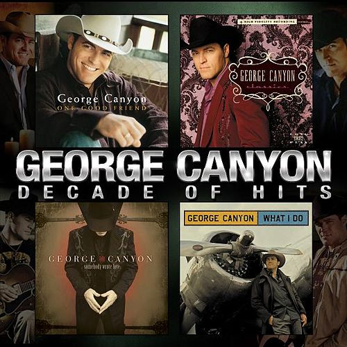 Decade of Hits by George Canyon