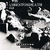 Dejection / Unclean by Asbestosdeath