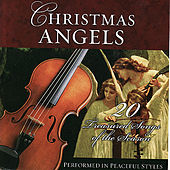 Christmas Angels- 20 Treasured Songs Of The Season Performed In Peaceful Styles by Various Artists