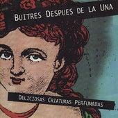 Deliciosas Criaturas Perfumadas by Buitres Despues de la Una