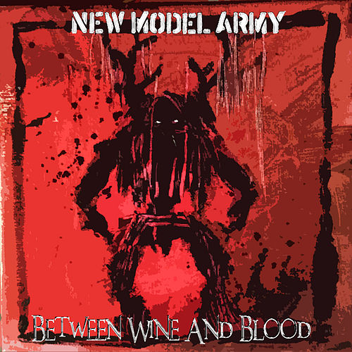 Between Wine & Blood by New Model Army