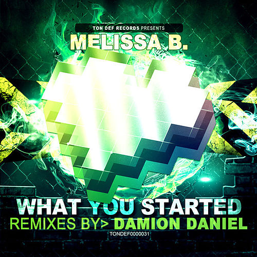 What You Started (Damion Daniel Remixes) by Melissa B