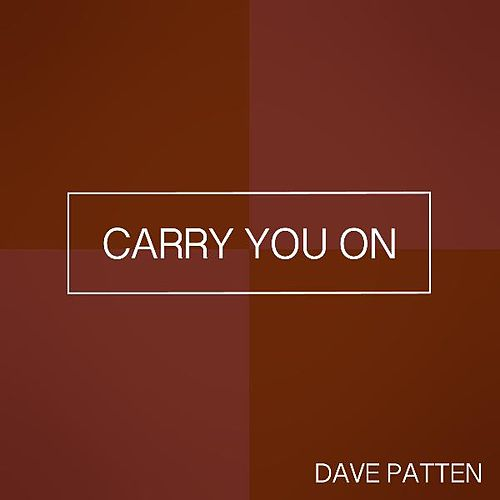 Carry You On by Dave Patten