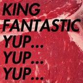 Yup... Yup... Yup... by King Fantastic