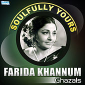 Soulfully Yours - Farida Khannum by Farida Khanum