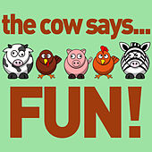 The Cow Says... Fun! - 60 Silly Sound Effects for Laughing and Learning with Your Child: Animal Sounds, Planes, Trains, And More! by Various Artists