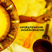 A Sampling of Ghazal Poetic and Sufi Devotional Music of India with Abida Parveen, Nusrat Fateh Ali Khan, Shreya Ghoshal, Rahat Fateh Ali Khan, Talat Aziz, And More by Various Artists