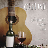 Chill Pill: 30 Spanish Guitar Cuts by Various Artists
